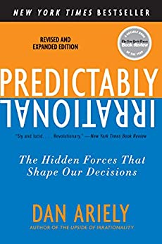 Predictably Irrational, Revised and Expanded Edition: The Hidden Forces That Shape Our Decisions by [Dan Ariely]