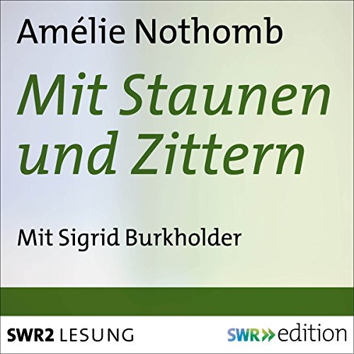 Mit Staunen und Zittern                   By:                                                                                                                                 Amélie Nothomb                               Narrated by:                                                                                                                                 Sigrid Burkholder                      Length: 3 hrs and 7 mins     1 rating     Overall 4.0
