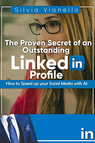 The Proven Secret of an Outstanding LinkedIn Profile: How to Speed Up Your Social Media with AI (English Edition)