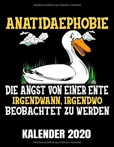 Anatidaephobie Die Angst Vor Einer Ente Kalender 2020: Entenphobie - Lustiger Enten Kalender Terminplaner Buch - Jahreskalender - Wochenkalender - Jahresplaner