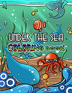 Under The Sea Coloring Book: 50 Underwater World Pictures with Sea Animal & Creatures and Ocean Life Coloring Pages for To...