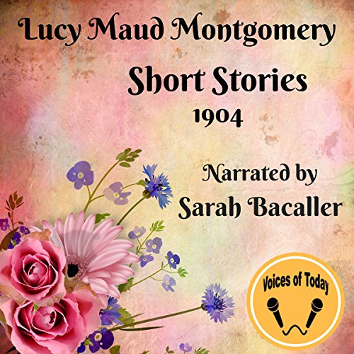 Short Stories 1904                   By:                                                                                                                                 Lucy Maud Montgomery                               Narrated by:                                                                                                                                 Sarah Bacaller                      Length: 5 hrs and 11 mins     1 rating     Overall 5.0