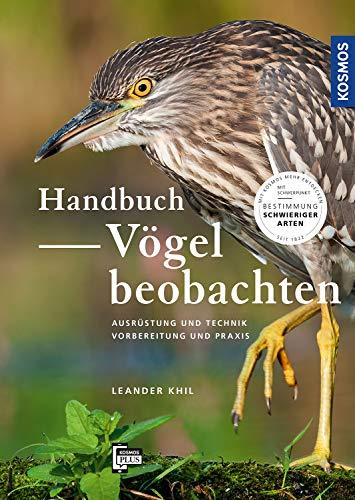 Handbuch Vögel beobachten: Ausrüstung und Technik, Vorbereitung und Praxis. Mit Schwerpunkt: Bestimmung kniffliger Arten