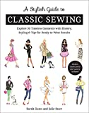 A Stylish Guide to Classic Sewing: Explore 30 Timeless Garments with History, Styling & Tips for Ready-to-Wear Results (English Edition)