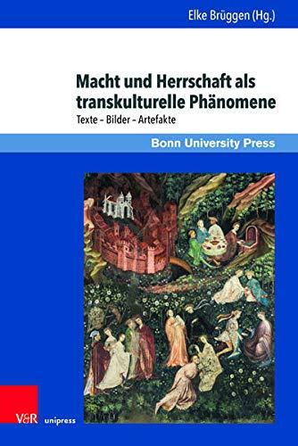 Macht und Herrschaft als transkulturelle Phänomene: Texte – Bilder – Artefakte (Macht und Herrschaft: Schriftenreihe des SFB 1167 »Macht und ... in transkultureller Perspektive«)