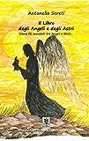 Il Libro degli Angeli e degli Astri: Siamo fili annodati tra Angeli e Stelle... (Italian Edition)