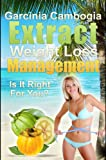 Garcinia Cambogia Extract Weight Loss & Management: Is It Right For You? (English Edition)