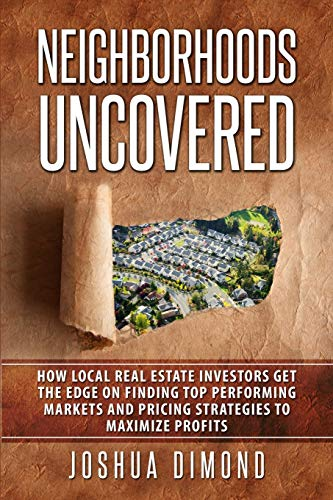 Real Estate Investing Books! - Neighborhoods Uncovered: How local real estate investors get the edge on finding top performing markets and pricing strategies to maximize profits