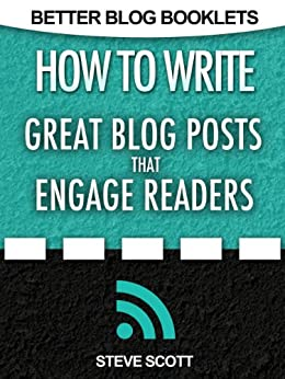 How to Write Great Blog Posts that Engage Readers (Better Blog Booklets Book 1) (English Edition) por [Steve Scott]