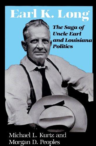 Earl K. Long: The Saga of Uncle Earl and Louisiana Politics (Southern Biography Series) (English Edition) ✅