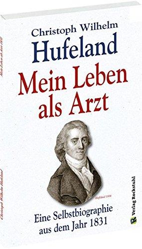Christoph Wilhelm Hufeland - Mein Leben als Arzt: Eine Selbstbiographie aus dem Jahr 1831