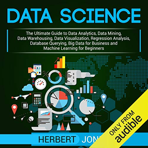 Couverture de Data Science: The Ultimate Guide to Data Analytics, Data Mining, Data Warehousing, Data Visualization, Regression Analysis, Database Querying, Big Data for Business and Machine Learning for Beginners