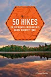50 Hikes on Michigan & Wisconsin s North Country Trail (Explorer s 50 Hikes)