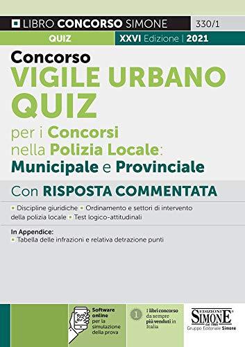 Concorso vigile urbano. Quiz per i concorsi nella polizia locale: municipale e provinciale. Con risposta commentata. Con software di simulazione