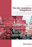 Von der russischen Kriegskunst.: Eine Untersuchung der dialektischen Zusammenhaenge von Staatsidee und Militaerwesen am Beispiel der Sowjetunion und der Russischen Foederation.