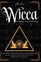 Wicca for beginners & Wicca Herbal magic: 2 in 1 Guide to Explore the Magical World of Wicca Religion, Discover the Power of Plants and Herbs, Learn about the Book of Shadows and Wicca Tools.