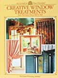 Creative Window Treatments: Forty-Five Styles Shown Step-by-Step