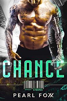 CHANCE: SciFi Cyborg Romance (Cyn City Cyborgs Book 1) by [Pearl Foxx]