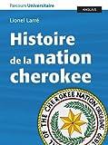 Histoire de la nation cherokee, accompagnée de documents