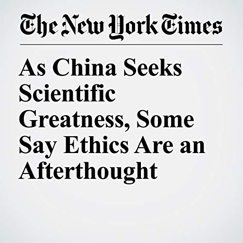 『As China Seeks Scientific Greatness, Some Say Ethics Are an Afterthought』のカバーアート