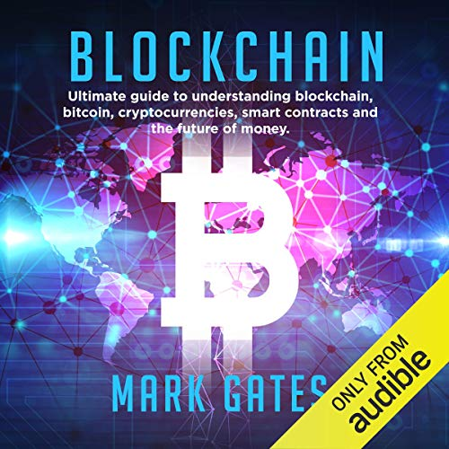 Blockchain: Ultimate guide to understanding blockchain, bitcoin, cryptocurrencies, smart contracts and the future of money. cover art