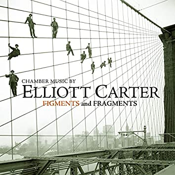 Chamber Music by Elliott Carter - Figments and Fragments
