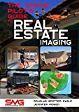 The Drone Pilot's Guide to Real Estate Imaging: Using Drones for Real...