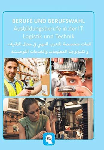 Interkultura Überblick der technischen, IT und Logistik Ausbildungsberufe Deutsch-Arabisch: Ratgeber für Ausbildungsberufe (Berufe und Berufswahl auf ... von Ausbildungsberufe auf Arabisch)
