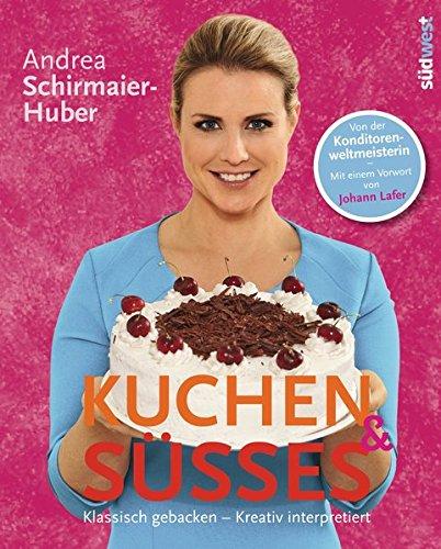 Kuchen & Süßes: Klassisch gebacken – kreativ interpretiert