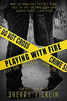 Playing with Fire (Geek Girl Mysteries Book 1) by [Sherry D. Ficklin]