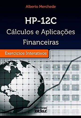 Hp-12C: Cálculos E Aplicações Financeiras. Exercícios Interativos