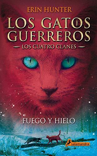 Fuego y hielo (Los Gatos Guerreros | Los Cuatro Clanes 2): Los gatos guerreros - Los cuatro clanes II