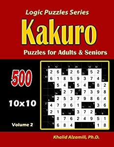 Kakuro Puzzles for Adults and Seniors: 500 Puzzles (10x10) :: Keep Your Brain Young (Logic Puzzles)