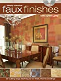 Simply Creative Faux Finishes with Gary Lord: 30 Cutting Edge Techniques for...
