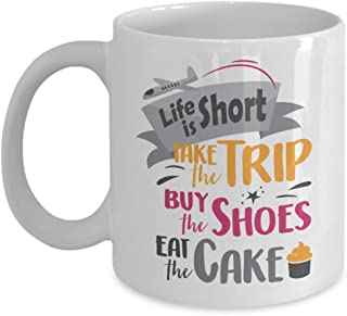 Life Is Short. Take The Trip. Buy The Shoes. Eat The Cake. Fun Inspirational Quotes Coffee & Tea Gift Mug, Inspiring Office Décor, And Desk Decorations For Traveler, Shopaholic Or Foodie Men & Women