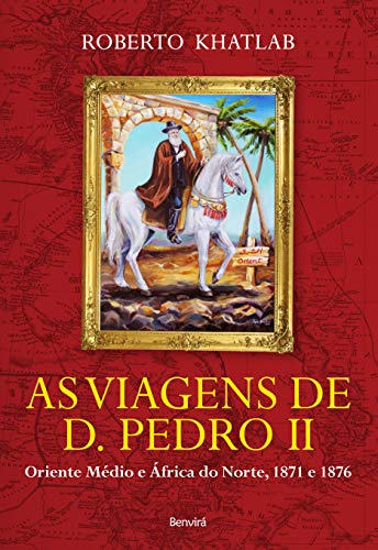 As viagens de D. Pedro II: Oriente médio e áfrica do norte, 1871 e 1876