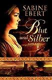 Blut und Silber: Roman - Sabine Ebert