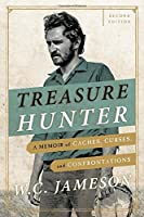 Treasure Hunter: A Memoir of Caches, Curses, and Confrontations by W.C. Jameson(2014-11-05)