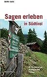 Sagen erleben in Südtirol: 40 Familienwanderungen zu magischen Plätzen Kurt Lanthaler erzählt sechs Sagen neu