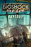 Bioshock - Rapture by John Shirley Ken Levine(2011-01-01)