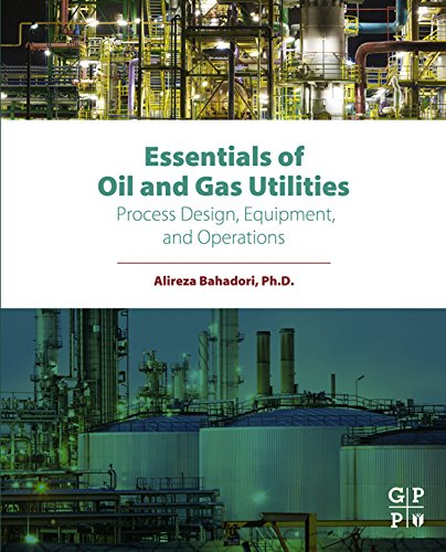 Essentials of Oil and Gas Utilities: Process Design, Equipment, and Operations