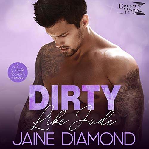 Dirty Like Jude: A Dirty Rockstar Romance cover art
