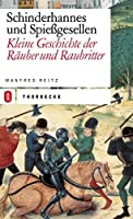 Schinderhannes und Spiessgesellen: Kleine Geschichte der Raubritter und Raeuber