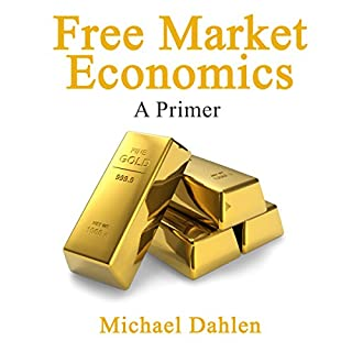 Free Market Economics: A Primer                   By:                                                                                                                                 Michael Dahlen                               Narrated by:                                                                                                                                 Joe Nagle                      Length: 1 hr and 35 mins     3 ratings     Overall 5.0