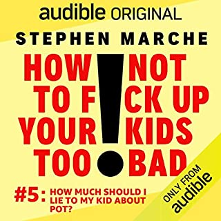 Ep. 5: How Much Should I Lie to My Kid About Pot? (How Not to F*ck Up Your Kids Too Bad) cover art