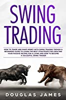 Swing Trading: How to Trade and Make Money with Swing Trading through a Beginners Guide to Learn the Best Strategies for Creating your Passive Income for a Living and How to Become a Succesful Swing Trader