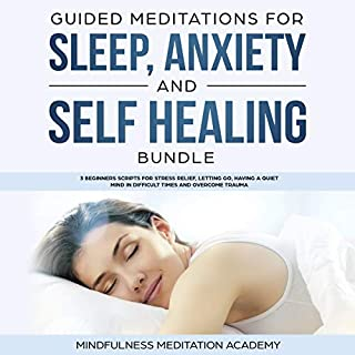 Guided Meditations for Sleep, Anxiety and Self Healing Bundle     3 Beginners Scripts for Stress Relief, Letting Go, Having a Quiet Mind in Difficult Times and Overcome Trauma              By:                                                                                                                                 Mindfulness Meditation Academy                               Narrated by:                                                                                                                                 Jane Lee                      Length: 3 hrs and 11 mins     159 ratings     Overall 4.9