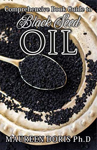 Comprehensive Book Guide to BLACK SEED OIL: All round benefits of Black Cumin Oil, Alternative Healing and Natural Health Remedies (BOOK GUIDE) (English Edition)