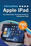 Exploring Apple iPad: iPadOS 14 Edition: The Illustrated, Practical Guide to Using your iPad (Exploring Tech Book 3) (English Edition)