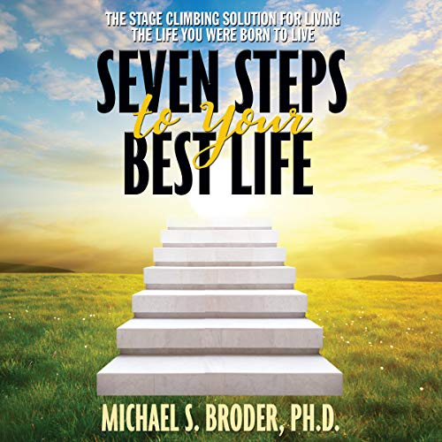 Seven Steps to Your Best Life Audiobook By Michael S. Broder PhD cover art